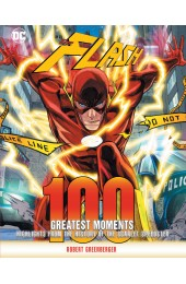 Flash: 100 Greatest Moments: Highlights from the History of the Scarlet Speedster HC