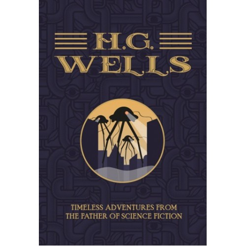 H.G. WELLS: Timeless Adventures From The Father Of Science Fiction