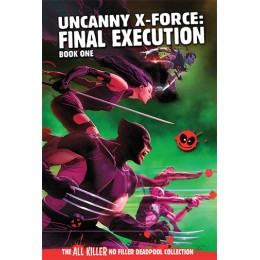AKNF Deadpool Collection Vol 63 Uncanny X-Force: Final Execution V.1 HC