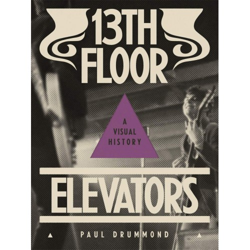 13th Floor Elevators: A Visual History