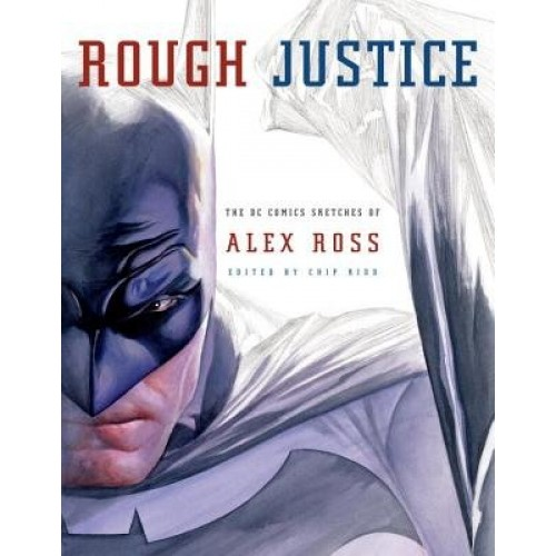 Rough Justice The DC Comics Sketches of Alex Ross TP